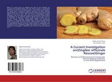 Buchcover von A Current Investigation on(Zingiber officinale Roscoe)Ginger