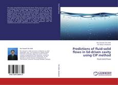 Bookcover of Predictions of fluid-solid flows in lid-driven cavity using CIP method