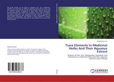 Portada del libro de Trace Elements In Medicinal Herbs And Their Aquaous Extract