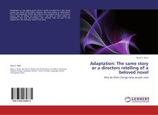 Bookcover of Adaptation: The same story or a directors retelling of a beloved novel
