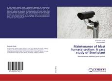 Bookcover of Maintenance of blast furnace section: A case study of Steel plant