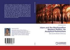 Islam and the Machiavellian Western Politics: An Analytical Postmortem的封面