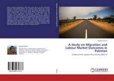Bookcover of A Study on Migration and Labour Market Outcomes in Pakistan