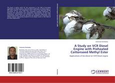 Bookcover of A Study on VCR Diesel Engine with Preheated Cottonseed Methyl Ester