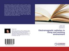 Bookcover of Electromagnetic radiation in living and working environment