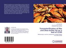 Bookcover of Transesterification of Pko and Shea butter fat on a bed of CCNS