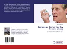Bookcover of Designing a Carrier-Free Dry Powder Inhaler