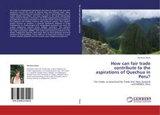 Capa do livro de How can fair trade contribute to the aspirations of Quechua in Peru?
