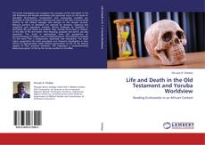 Borítókép a  Life and Death in the Old Testament and Yoruba Worldview - hoz