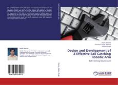 Bookcover of Design and Development of a Effective Ball Catching Robotic Arm