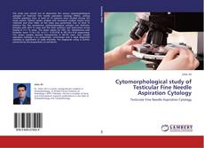 Bookcover of Cytomorphological study of Testicular Fine Needle Aspiration Cytology