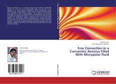 Portada del libro de Free Convection in a Concentric Annulus Filled With Micropolar Fluid