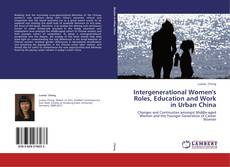 Bookcover of Intergenerational Women's Roles, Education and Work in Urban China