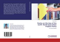 Poetry on the Lips of the Earth: North-East Indian English Poetry kitap kapağı