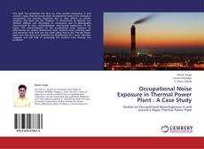 Occupational Noise Exposure in Thermal Power Plant : A Case Study的封面