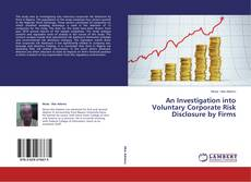 Couverture de An Investigation into Voluntary Corporate Risk Disclosure by Firms