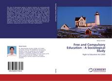 Bookcover of Free and Compulsory Education : A Sociological Study
