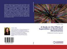 Bookcover of A Study on the Effects of Superstition as Destination Attractiveness