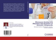 Copertina di Microwave Assisted O/N Alkylation And Acylation of Aromatic Compounds