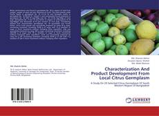 Bookcover of Characterization And Product Development From Local Citrus Germplasm