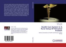 Bookcover of Health Care System In A Rural Setup Of Himachal Pradesh