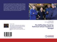 Bookcover of The Difficulties Faced by Technical School Teachers in Senegal