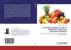 Borítókép a  Pesticide Residue Levels in Selected Fruits From Ghanaian Markets - hoz