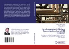 Bookcover of Novel corrosion inhibitors for protection from CO2 corrosion