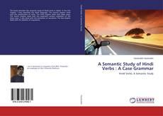 Bookcover of A Semantic Study of Hindi Verbs : A Case Grammar
