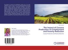 Bookcover of The Impact of Cassava Production on Employment and Poverty Reduction