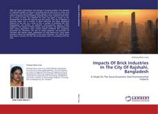 Bookcover of Impacts Of Brick Industries In The City Of Rajshahi, Bangladesh