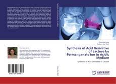 Synthesis of Acid Derivative of Lactose by Permanganate Ion in Acidic Medium kitap kapağı