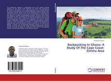 Bookcover of Backpacking In Ghana: A Study Of The Cape Coast- Elmina Area