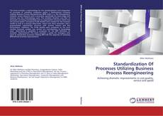 Copertina di Standardization Of Processes Utilizing Business Process Reengineering