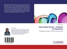 Bookcover of Glass Bead Game : Intellect to Equipoise