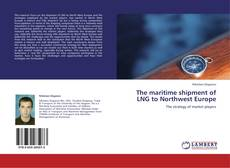 Bookcover of The maritime shipment of LNG to Northwest Europe