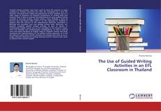 Bookcover of The Use of Guided Writing Activities in an EFL Classroom in Thailand
