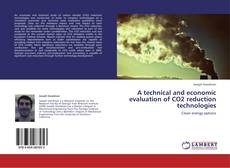 Bookcover of A technical and economic evaluation of CO2 reduction technologies
