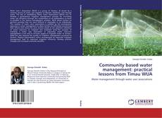 Bookcover of Community based water management: practical lessons from Timau WUA