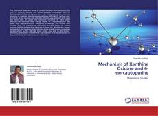Bookcover of Mechanism of Xanthine Oxidase and 6-mercaptopurine