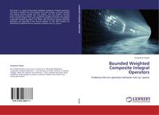 Portada del libro de Bounded Weighted Composite Integral Operators