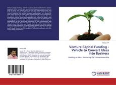 Bookcover of Venture Capital Funding - Vehicle to Convert Ideas into Business