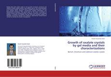 Bookcover of Growth of oxalate crystals by gel media and their characterizations