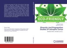 Bookcover of Diversity and Propagation Studies of Jatropha curcas