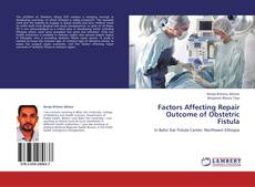Factors Affecting Repair Outcome of Obstetric Fistula kitap kapağı
