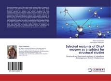 Bookcover of Selected mutants of DhaA enzyme as a subject for structural studies