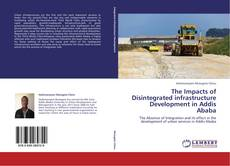 Couverture de The Impacts of Disintegrated infrastructure Development in Addis Ababa
