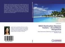 Bookcover of MICE Destination Decision Factors – A Caribbean Perspective