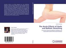 Bookcover of The Acute Effects of Static and Ballistic Stretching