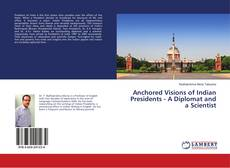 Bookcover of Anchored Visions of Indian Presidents - A Diplomat and a Scientist